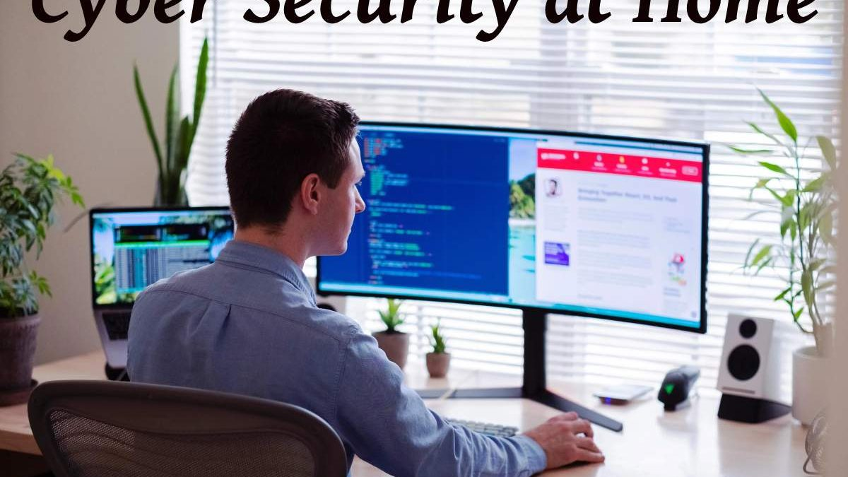 The importance of cybersecurity – Also at home office