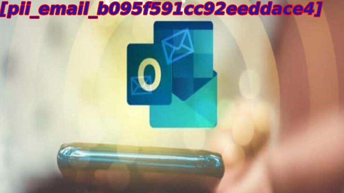 Fixing The Error Code [pii_email_b095f591cc92eeddace4]