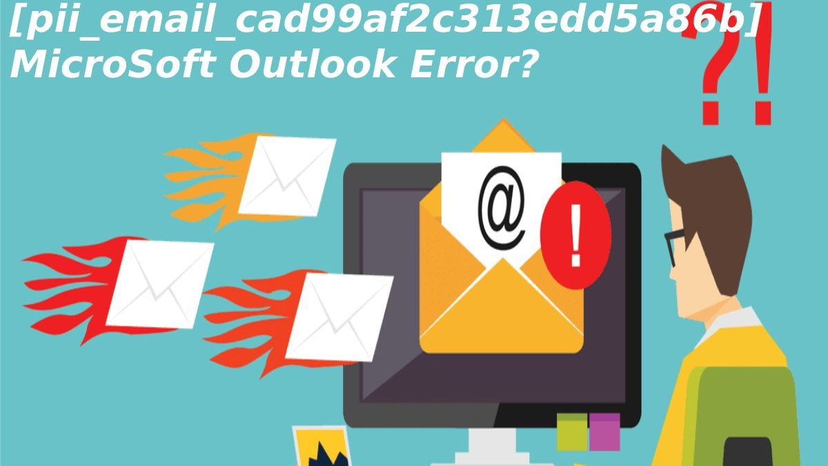 How To Solve [pii_email_cad99af2c313edd5a86b] Outlook Error?