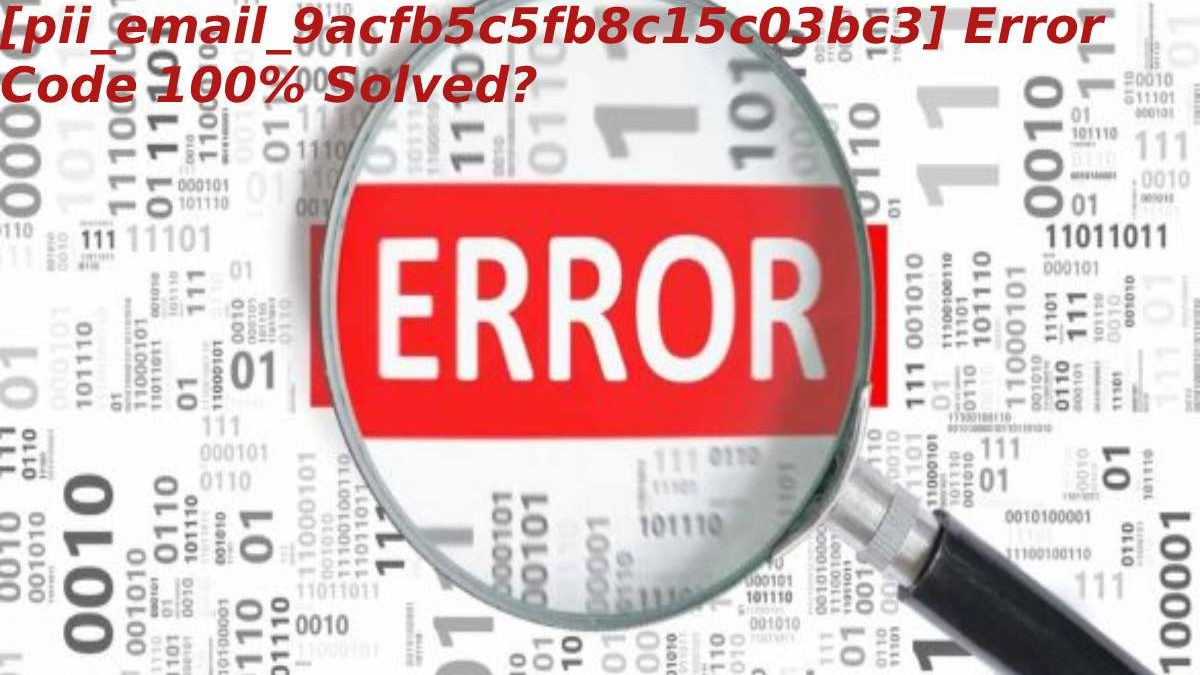 How To Fix [pii_email_9acfb5c5fb8c15c03bc3] Error Code 100% Solved?