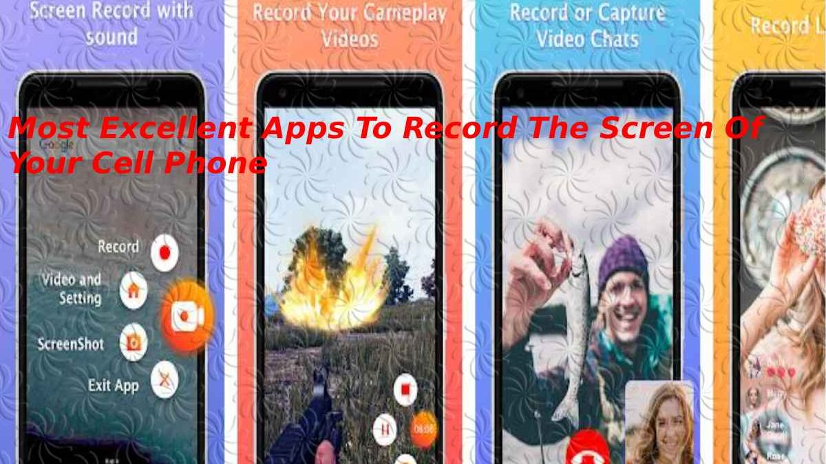 Most Excellent Apps To Record The Screen Of Your Cell Phone