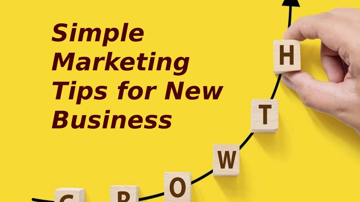 Simple Marketing Tips for New Business Growth