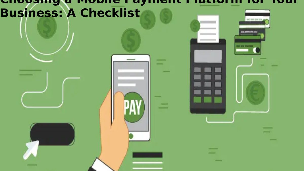 Choosing a Mobile Payment Platform for Your Business: A Checklist